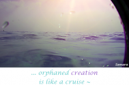 orphaned-creation-is-like-a-cruise--in-the-hold-of-a-ship