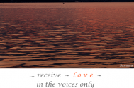 receive--love--in-the-voices-only--you--are-able-to-listen-to