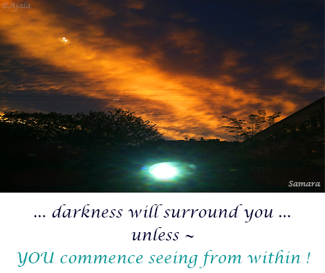 darkness-will-surround-you-unless--YOU-commence-seeing-from-within