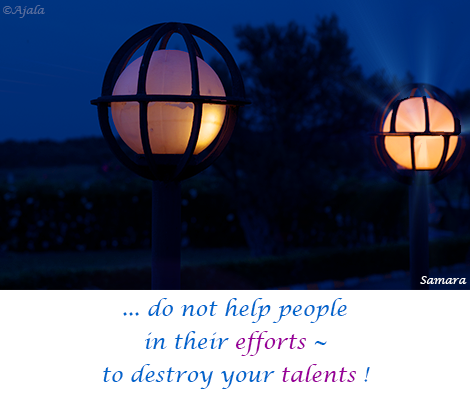 do-not-help-people-in-their-efforts--to-destroy-your-talents