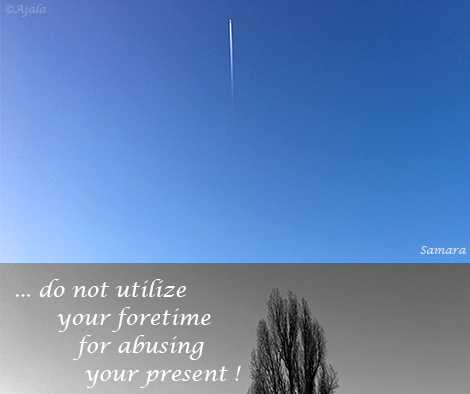 do-not-utilize-your-foretime-for-abusing-your-present-