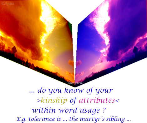 do-you-know-of-your-kinship-of-attributes-within-word-usage-E.g.-tolerance-is-the-martyr-s-sibling