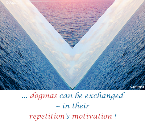 dogmas-can-be-exchanged--in-their-repetition-s-motivation