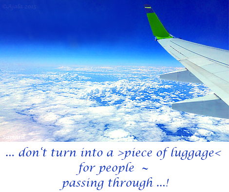 don-t-turn-into-a-piece-of-luggage-for-people--passing-through
