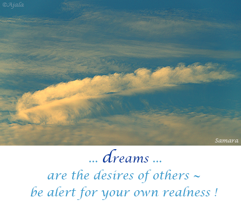 dreams-are-the-desires-of-others--be-alert-for-your-own-realness