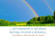 development-is-all-about-having-covered-a-distance-striding-through-it-and-coming-back