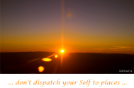 don-t-dispatch-your-Self-to-places-you-are-unable-to-rediscover-yourself-in