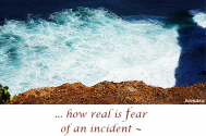 how-real-is-fear-of-an-incident--that-you-created-yourself