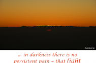 in-darkness-there-is-no-persistant-pain--that-light-would-not-be-able-to-heal
