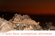 your-basic-assumptions-determine-the course-of-your-day