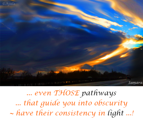 even-THOSE-pathways-that-guide-you-into-obscurity--have-their-consistency-in-light