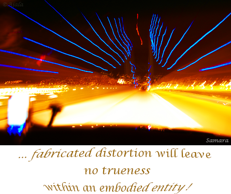 fabricated-distortion-will-leave-no-trueness-within-an-embodied-entity