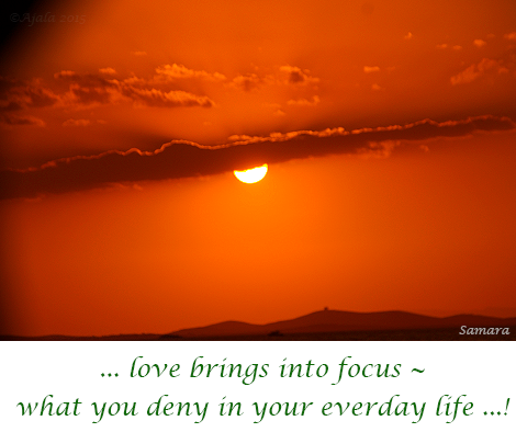 love-brings-into-focus--what-you-deny-in-your-everday-life