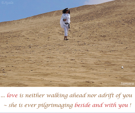 love-is-neither-walking-ahead-nor-adrift-of-you--she-is-ever-pilgrimaging-beside-and-with-you