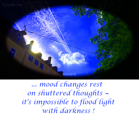 mood-changes-rest-on-shuttered-thoughts--it-s-impossible-to-flood-light-with-darkness