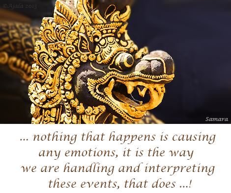 nothing-that-happens-is-causing-any-emotions-it-is-the-way-we-are-handling-and-interpreting-these-events-that-does