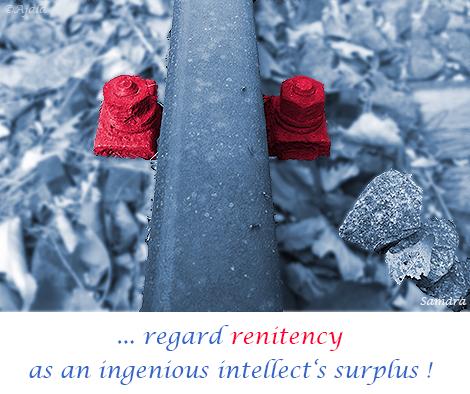 regard-renitency-as-an-ingenious-intellect-s-surplus