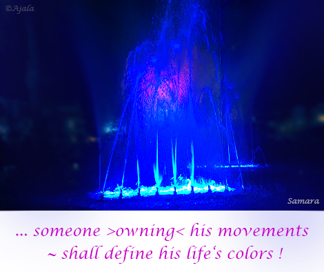 someone-owning-his-movements--shall-define-his-life-s-colors