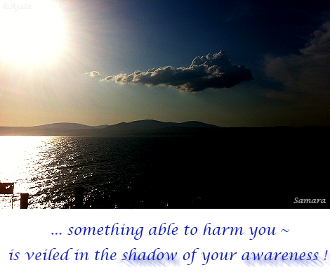 something-able-to-harm-you--is-veiled-in-the-shadow-of-your-awareness