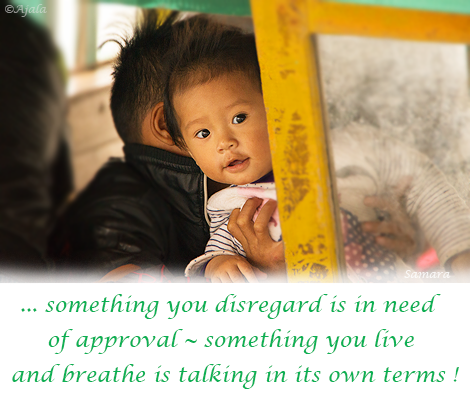 something-you-disregard-is-in-need-of-approval--something-you-live-and-breathe-is-talking-in its-owns-terms