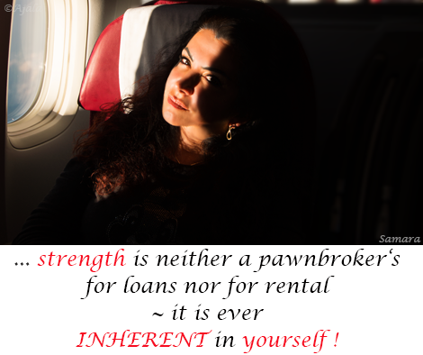 strength-is-neither-a-pawnbroker-s-for-loans-nor-for-rental--it-is-ever-INHERENT-in-yourself