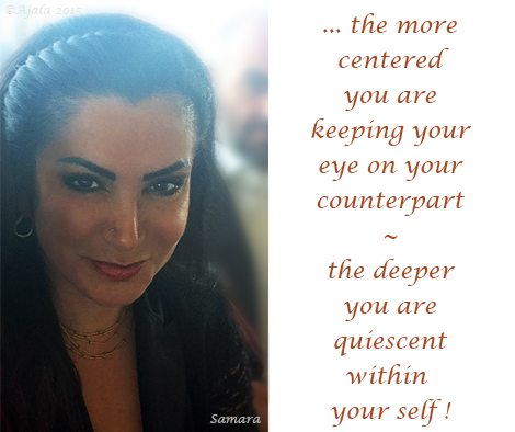 the-more-centered-you-are-keeping-your-eye-on-your-counterpart--the-deeper-you-are-quiescent-within-your-self