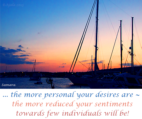 the-more-personal-your-desires-are--the-more-reduced-your-sentiments-towards-few-individuals-will-be
