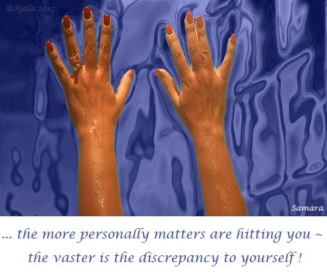 the-more-personally-matters-are-hitting-you--the-vaster-is-the-discrepancy-to-yourself