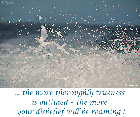the-more-thoroughly-trueness-is-outlined-the-more-your-disbelief-will-be-roaming