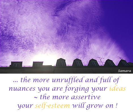 the-more-unruffled-and-full-of-nuances-you-are-forging-your-ideas--the-more-assertive-your-self-esteem-will-grow-on