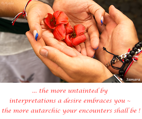 the-more-untainted-by-interpretations-a-desire-embraces-you--the-more-autarchic-your-encounters-shall-be