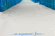 an-argument-s-force--will-not-persuade-any-kind-of-verity