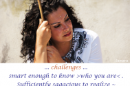 challenges-smart-enough-to-know-who-you-are-Sufficiently-sagacious-to-realize-that-they-will-end-as-well
