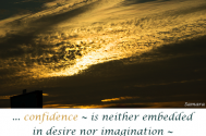 confidence--is-neither-embedded-in-desire-nor-imagination--it-is-within-the-action-itself