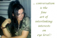 conversation-is-the-fine-art-of-interlinking-interests-on-eye-level
