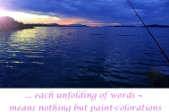 each-unfolding-of-words--means-nothing-but-paint-colorations-in-life