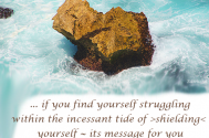 if-you-find-yourself-struggling-within-the-incessant-tide-of-shielding-yourself--its-message-for-you-is-still-on-its-way