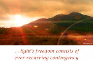 light-s-freedom-consists-of-ever-recurring-contingency-devoid-of-adherence