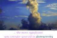 the-more-significant-you-consider-yourself-in-destructivity--the-less-relevant-your-life-will-be