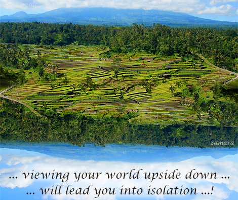 viewing-your-world-upside-down-will-lead-you-into-isolation
