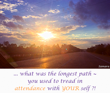 what-was-the-longest-path--you-used-to-tread-in-attendance-with-YOUR-self