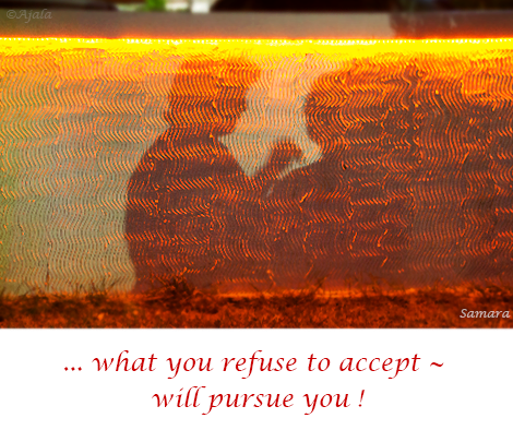 what-you-refuse-to-accept--will-pursue-you