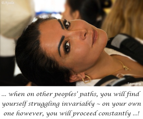 when-on-other-peoples-paths-you-will-find-yourself-struggling-invariably--on-your-own-one-however-you-will-proceed-constantly