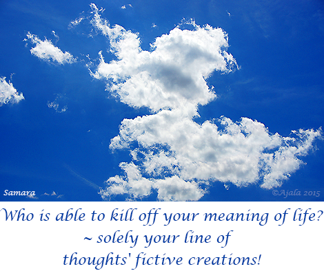 who-is-able-to-kill-off-your-meaning-of-life--solely-your-line-of-thoughts-fictive-creations