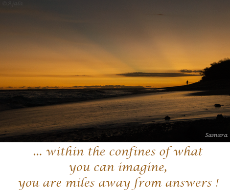 within-the-confines-of-what-you-can-imagine-you-are-miles-away-from-answers