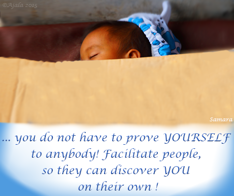 you-do-not-have-to-prove-YOURSELF-to-anybody-Facilitate-people-so-they-can-discover-YOU-on-their-own