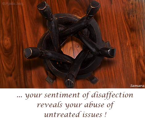 your-sentiment-of-disaffection-reveals-your-abuse-of-untreated-issues